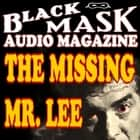 The Missing Mr. Lee - Black Mask Audio Magazine audiobook by