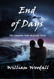 End of Days: The Complete Tyke McGrath Series ebook by William Woodall