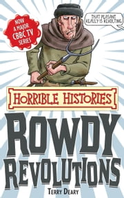 Horrible Histories Special: Rowdy Revolutions ebook by Terry Deary
