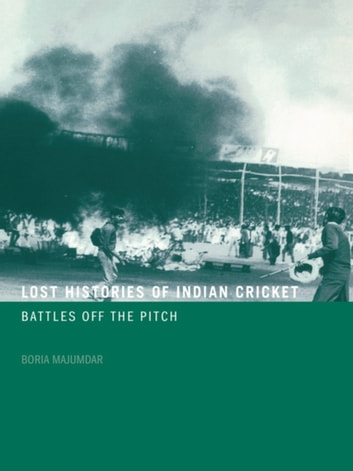 Lost Histories of Indian Cricket - Battles Off the Pitch eBook by Boria Majumdar