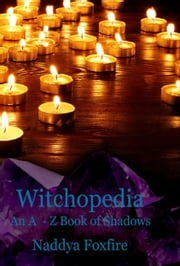 Witchopedia: An A to Z Book of Shadows ebook by Naddya Foxfire