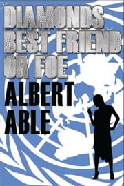 Diamonds Best Friend Or Foe ? ebook by Albert Able