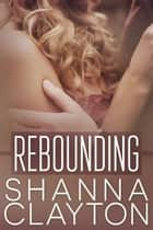 Rebounding ebook by Shanna Clayton