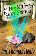In His Majesty's Postal Service ebook by Ian Thomas Healy