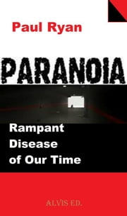 Paranoia: Rampant Disease of Our Time ebook by Paul Ryan