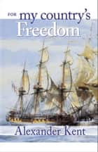 For My Country's Freedom ebook by Alexander Kent