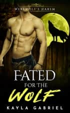 Fated for the Wolf ebook by Kayla Gabriel