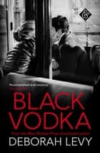Black Vodka - Ten Stories eBook by Deborah Levy