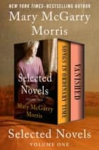 Selected Novels Volume One - Songs in Ordinary Time and Vanished ebook by Mary McGarry Morris