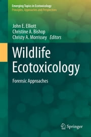 Wildlife Ecotoxicology - Forensic Approaches ebook by John E. Elliott,Christine A. Bishop,Christy Morrissey
