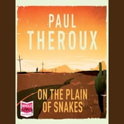 On the Plain of Snakes audiobook by Paul Theroux