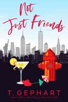 Not Just Friends ebook by T Gephart