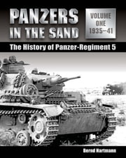 Panzers in the Sand - The History of Panzer-Regiment 5, 1935-41 ebook by Bernd Hartmann