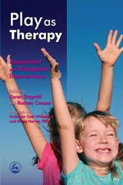 Play as Therapy - Assessment and Therapeutic Interventions ebook by Ted Brown, Steve Harvey, Reinie Cordier,...