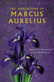 The Meditations of Marcus Aurelius - Spiritual Teachings and Reflections ebook by George Long