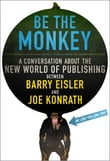 Be the Monkey - Ebooks and Self-Publishing: A Dialog Between Authors Barry Eisler and J.A. Konrath