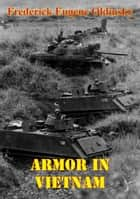 Armor In Vietnam [Illustrated Edition] ebook by Frederick Eugene Oldinsky