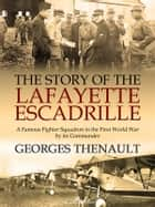 The Story of the Lafayette Escadrille: Told by its Commander ebook by Georges Thenault