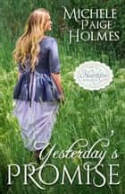 Yesterday's Promise ebook by Michele Paige Holmes