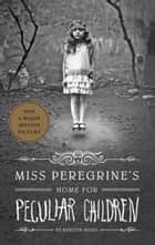 Miss Peregrine's Home for Peculiar Children ebook by Ransom Riggs
