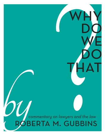 Why Do We do That? - Commentary on Lawyers and the Law ebook by Roberta M. Gubbins