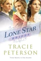 Lone Star Brides ebook by Tracie Peterson