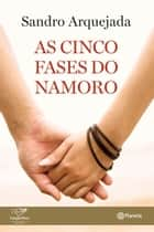 As cinco fases do namoro ebook by Sandro Arquejada