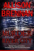 Murder in the River City ebook by Allison Brennan