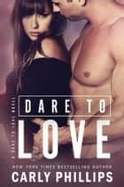 Dare to Love ebook by Carly Phillips