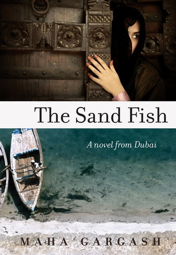 The Sand Fish - A Novel from Dubai ebook by Maha Gargash