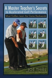 A Master Teacher's Secrets to Accelerated Golf Performance ebook by Joe Thiel