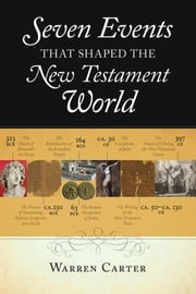 Seven Events That Shaped the New Testament World ebook by Warren Carter