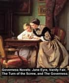 Governess Novels: Jane Eyre, Vanity Fair, The Turn of the Screw, and The Governess eBook by Charlotte Bronte, William Makepeace Thackeray, Henry James