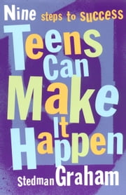 Teens Can Make It Happen - Nine Steps for Success ebook by Stedman Graham