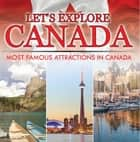 Let's Explore Canada (Most Famous Attractions in Canada) - Canada Travel Guide ebook by Baby Professor