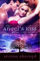 The Angel's Kiss ebook by Serena Akeroyd