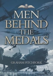 Men Behind the Medals ebook by Pitchfork, Air Commandore Graham