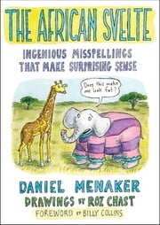The African Svelte - Ingenious Misspellings That Make Surprising Sense ekitaplar by Daniel Menaker, Roz Chast, Billy Collins