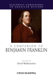 A Companion to Benjamin Franklin ebook by David Waldstreicher