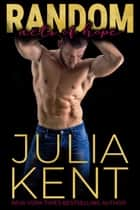 Random Acts of Hope (Random Book #4) - Romantic Comedy Rock Star Second Chance Story ebook by Julia Kent