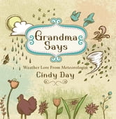 Grandma Says - Weather Lore From Meteorlogist Cindy Day ebook by Cindy Day
