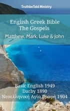 English Greek Bible - The Gospels - Matthew, Mark, Luke and John - Basic English 1949 - Darby 1890 - Νεοελληνική Αγία Γραφή 1904 eBook by TruthBeTold Ministry, Joern Andre Halseth, Samuel Henry Hooke