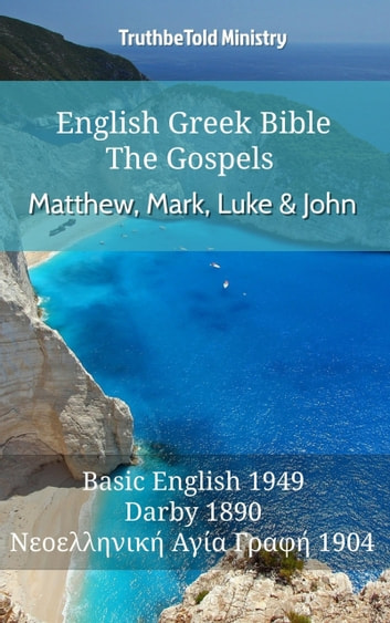 English Greek Bible - The Gospels - Matthew, Mark, Luke and John - Basic English 1949 - Darby 1890 - Νεοελληνική Αγία Γραφή 1904 eBook by TruthBeTold Ministry