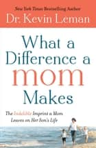 What a Difference a Mom Makes ebook by Dr. Kevin Leman
