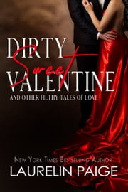 Dirty Sweet Valentine - and Other Filthy Tales of Love ebook by Laurelin Paige