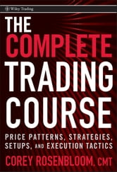 The Complete Trading Course - Price Patterns, Strategies, Setups, and Execution Tactics ebook by Corey Rosenbloom