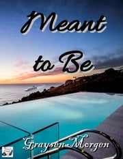 Meant to Be ebook by Graysen Morgen