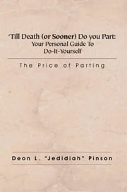 "'Till Death (or Sooner) Do you Part: Your Personal Guide To Do-It-Yourself Divorce ebook by Deon L. ""Jedidiah"" Pinson"