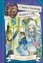 Ever After High: A Semi-Charming Kind of Life ebook by Suzanne Selfors