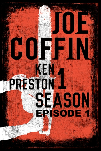 Joe Coffin Season One Episode One - Episode One ebook by Ken Preston